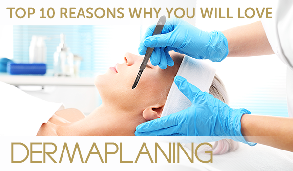 Top 10 Reasons Why You Will Love Dermaplaning